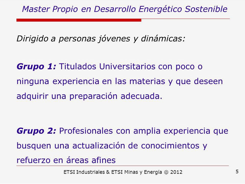 ETSI Industriales & ETSI Minas y Energía @ 2012 5 Dirigido a personas jóvenes y dinámicas: Grupo 1: Titulados Universitarios con poco o ninguna experiencia en las materias y que deseen adquirir una preparación adecuada.