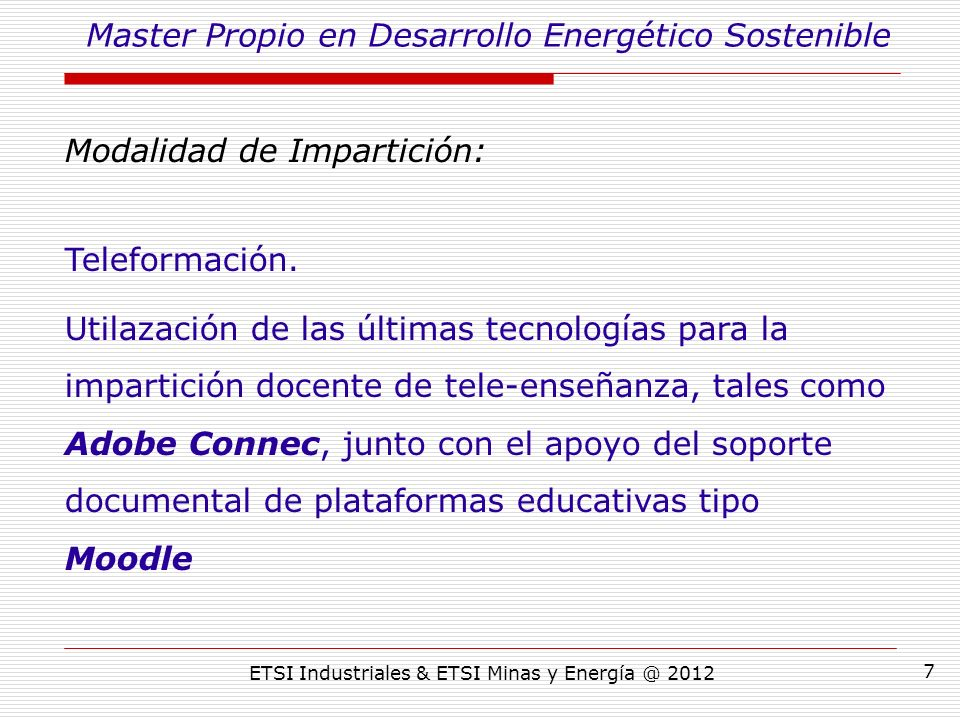 ETSI Industriales & ETSI Minas y Energía @ 2012 7 Modalidad de Impartición: Teleformación.