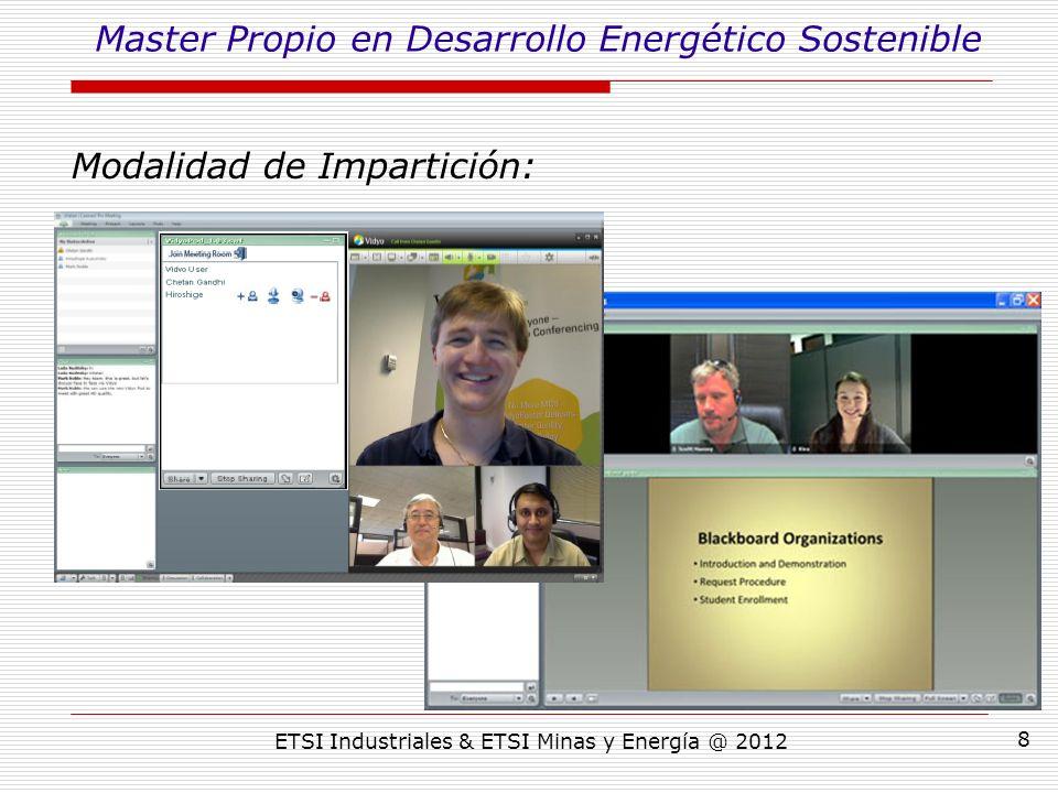 ETSI Industriales & ETSI Minas y Energía @ 2012 8 Modalidad de Impartición: Master Propio en Desarrollo Energético Sostenible
