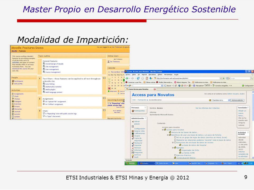 ETSI Industriales & ETSI Minas y Energía @ 2012 9 Modalidad de Impartición: Master Propio en Desarrollo Energético Sostenible