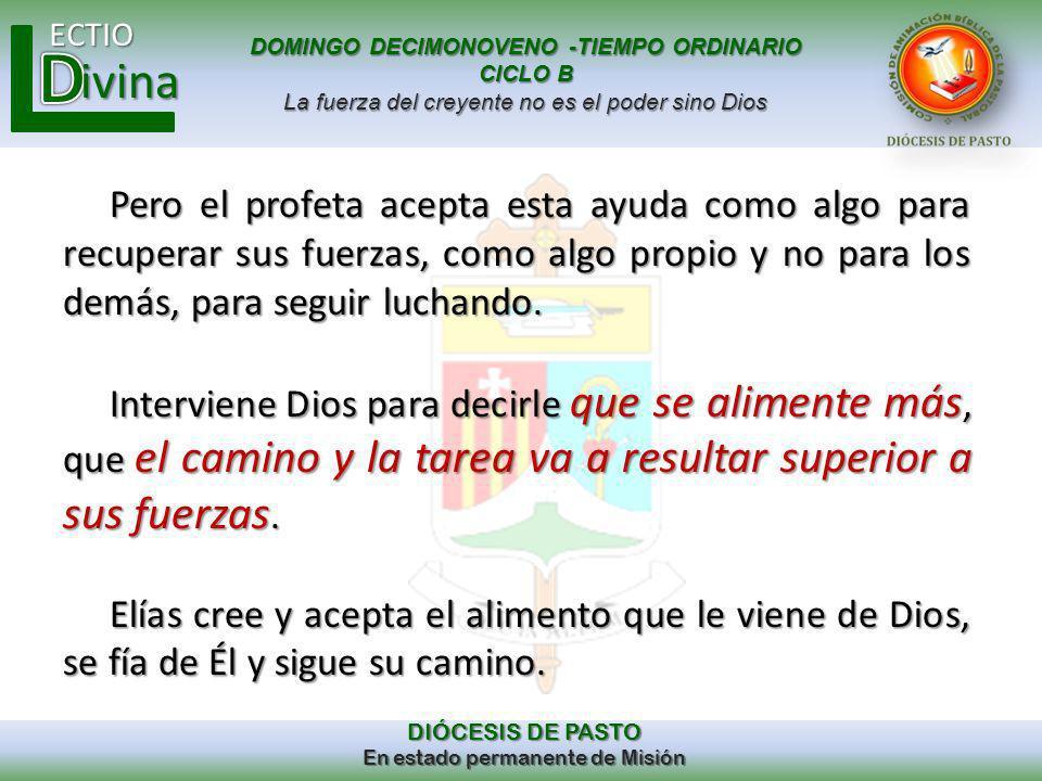 DOMINGO DECIMONOVENO -TIEMPO ORDINARIO CICLO B La fuerza del creyente no es el poder sino Dios ECTIO DIÓCESIS DE PASTO En estado permanente de Misión