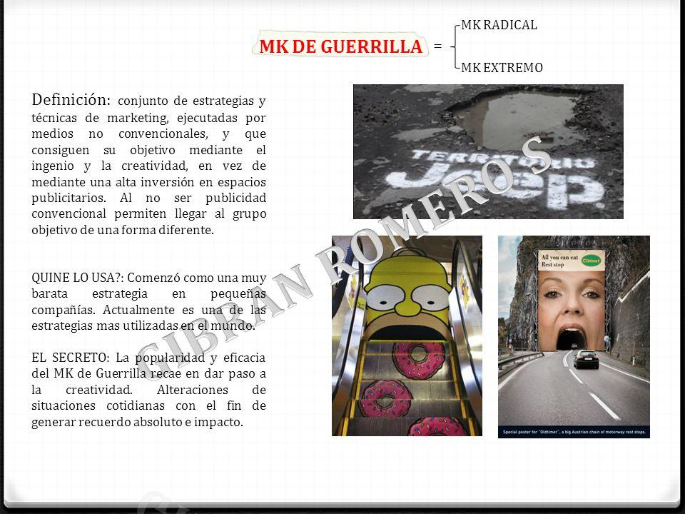MK DE GUERRILLA Características para su efectividad: -Uso de creatividad pura y medios no convencionales.