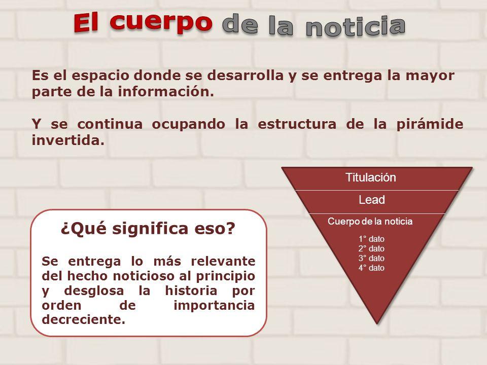 Es el espacio donde se desarrolla y se entrega la mayor parte de la información. Y se continua ocupando la estructura de la pirámide invertida. Titula