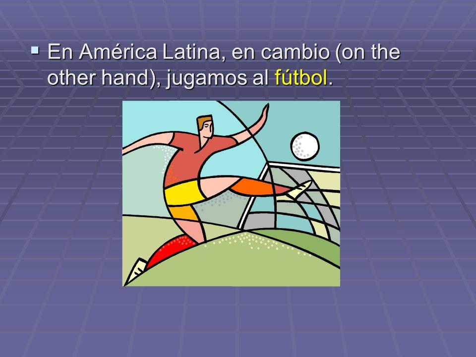 En América Latina, en cambio (on the other hand), jugamos al fútbol. En América Latina, en cambio (on the other hand), jugamos al fútbol.