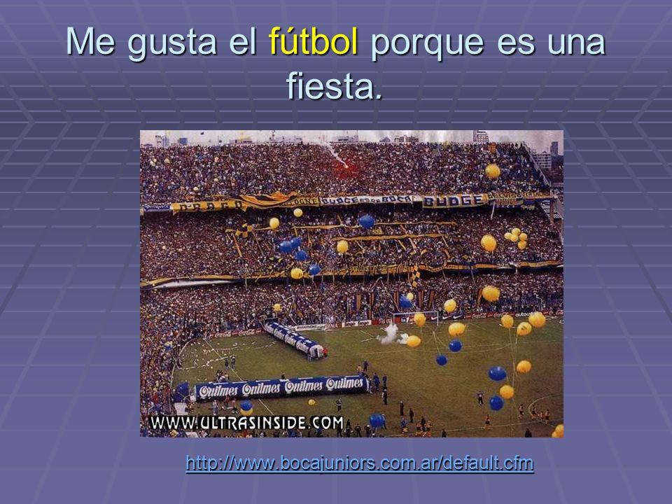 Me gusta el fútbol porque es una fiesta. http://www.bocajuniors.com.ar/default.cfm