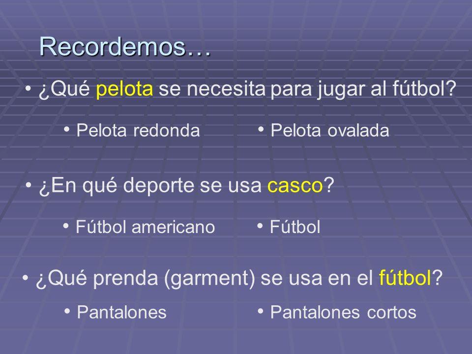 Recordemos… ¿Qué pelota se necesita para jugar al fútbol? Pelota redonda Pelota ovalada ¿En qué deporte se usa casco? Fútbol Fútbol americano ¿Qué pre