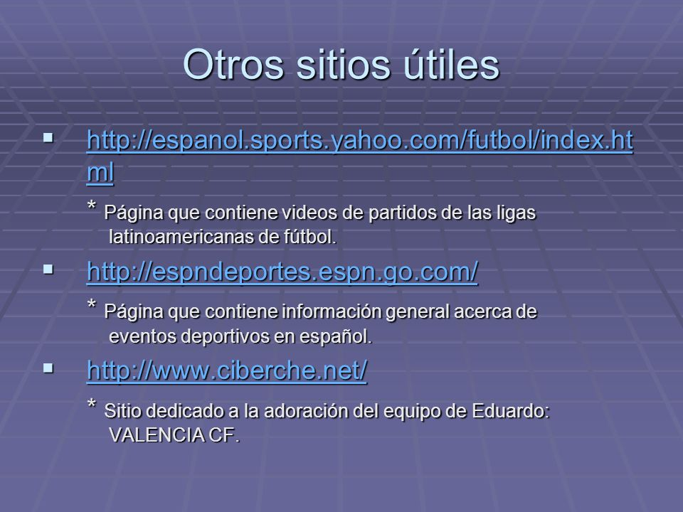 Otros sitios útiles http://espanol.sports.yahoo.com/futbol/index.ht ml http://espanol.sports.yahoo.com/futbol/index.ht ml http://espanol.sports.yahoo.