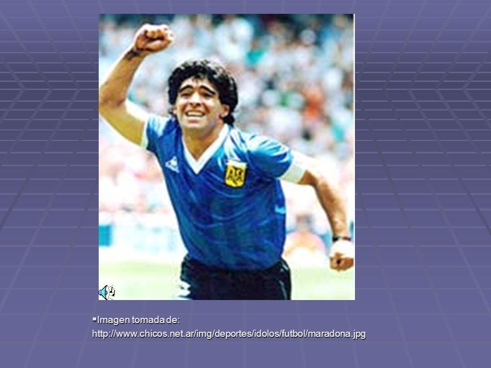 Imagen tomada de: Imagen tomada de:http://www.chicos.net.ar/img/deportes/idolos/futbol/maradona.jpg