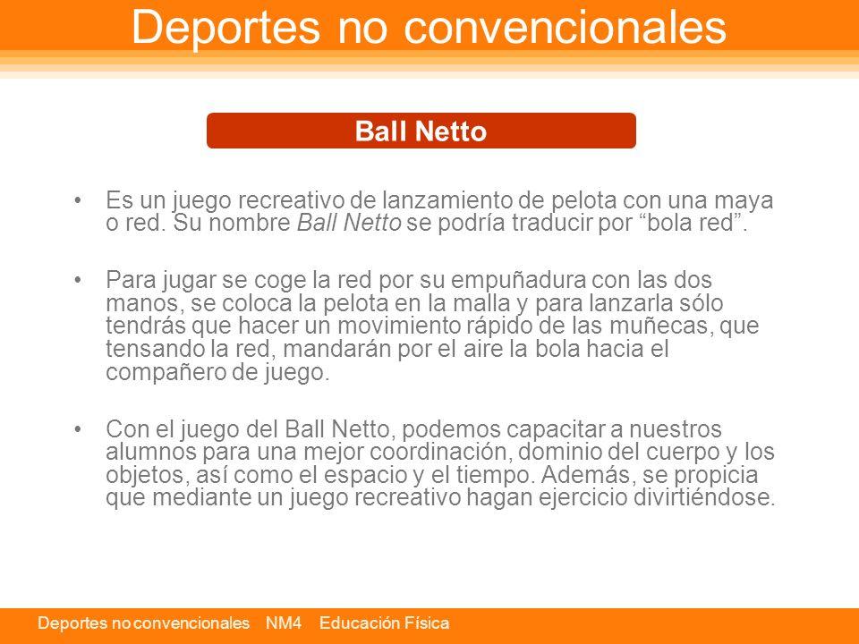 Deportes no convencionales NM4 Educación Física Deportes no convencionales Es un juego recreativo de lanzamiento de pelota con una maya o red. Su nomb