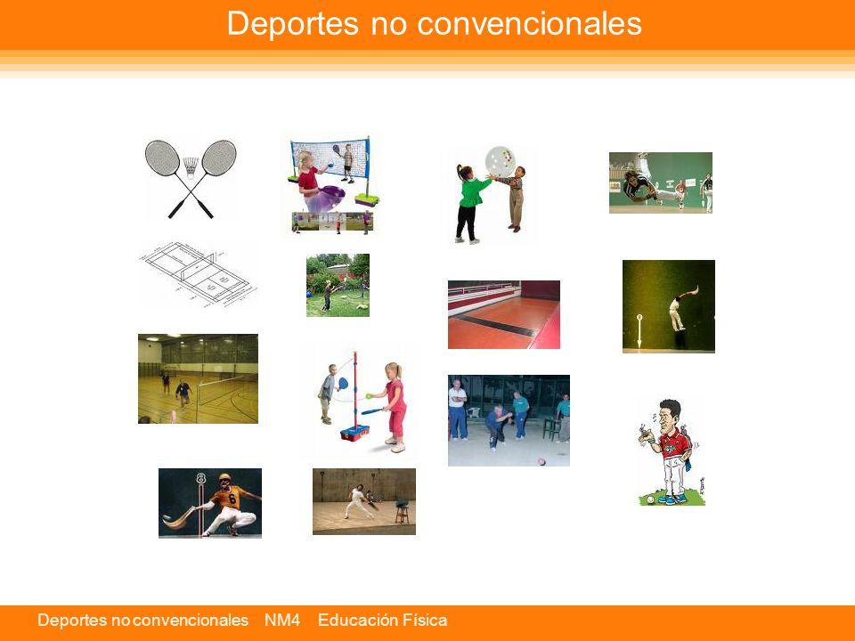 Deportes no convencionales NM4 Educación Física Deportes no convencionales Es un deporte de raqueta y volante.