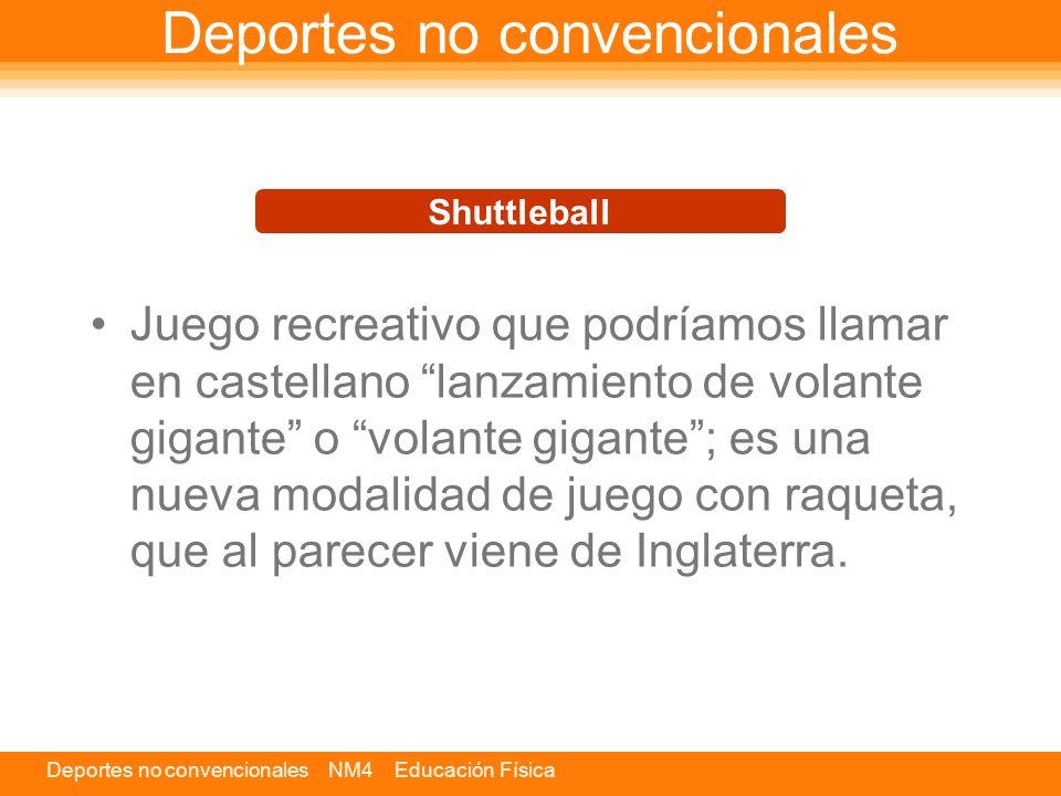 Deportes no convencionales NM4 Educación Física Deportes no convencionales Juego recreativo que podríamos llamar en castellano lanzamiento de volante