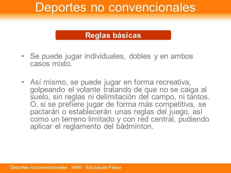 Deportes no convencionales NM4 Educación Física Deportes no convencionales Se puede jugar individuales, dobles y en ambos casos mixto.