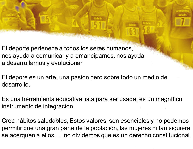 El deporte pertenece a todos los seres humanos, nos ayuda a comunicar y a emanciparnos, nos ayuda a desarrollarnos y evolucionar. El depore es un arte