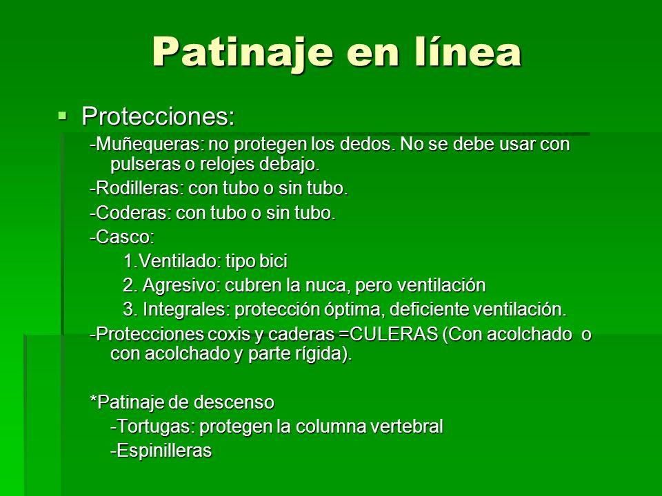 Patinaje en línea Protecciones: Protecciones: -Muñequeras: no protegen los dedos. No se debe usar con pulseras o relojes debajo. -Rodilleras: con tubo