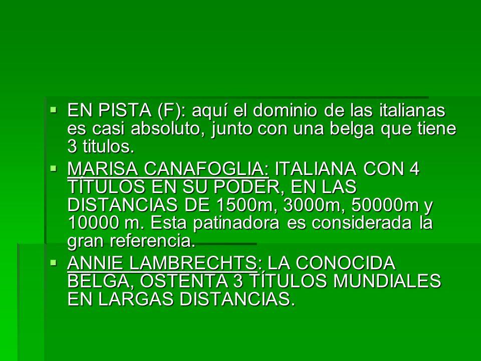 EN PISTA (F): aquí el dominio de las italianas es casi absoluto, junto con una belga que tiene 3 titulos. EN PISTA (F): aquí el dominio de las italian