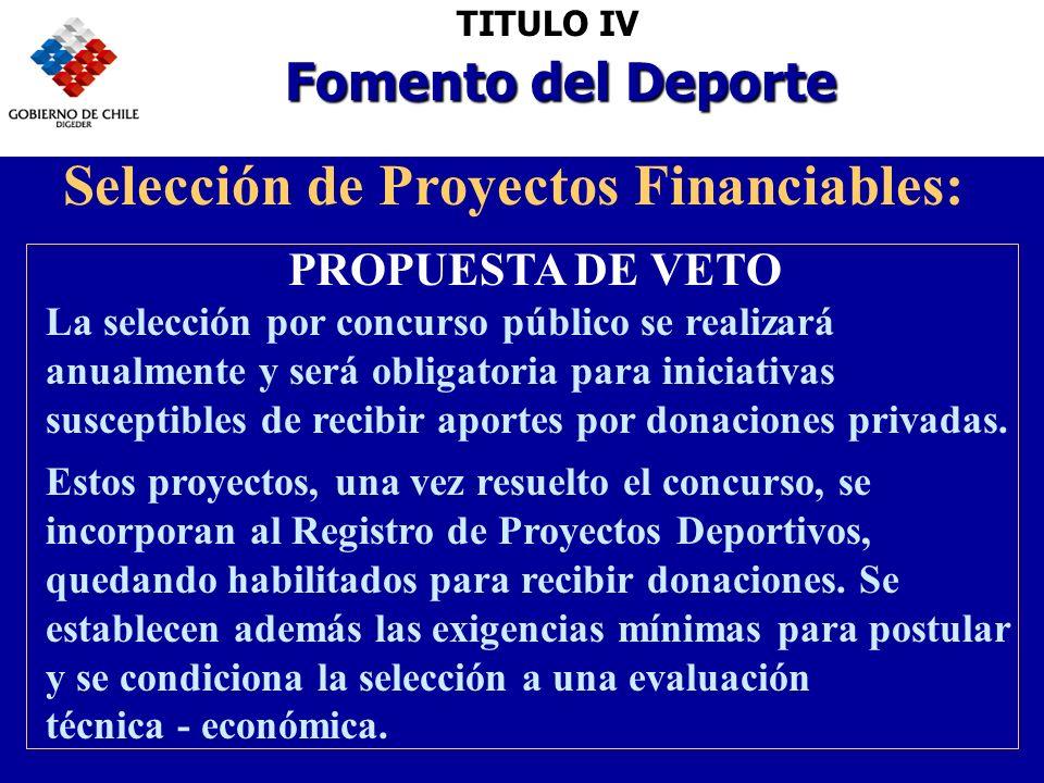 TITULO IV Fomento del Deporte PROPUESTA DE VETO La selección por concurso público se realizará anualmente y será obligatoria para iniciativas susceptibles de recibir aportes por donaciones privadas.