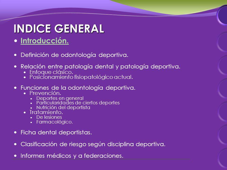 INDICE GENERAL Introducción. Definición de odontología deportiva.