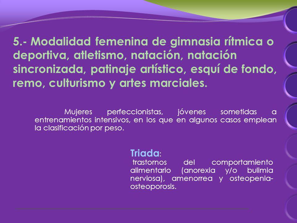 5.- Modalidad femenina de gimnasia rítmica o deportiva, atletismo, natación, natación sincronizada, patinaje artístico, esquí de fondo, remo, culturismo y artes marciales.