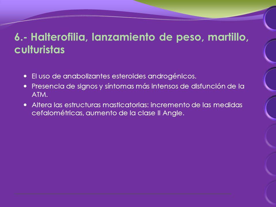 6.- Halterofilia, lanzamiento de peso, martillo, culturistas El uso de anabolizantes esteroides androgénicos.