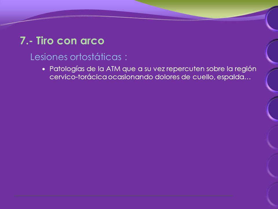 Lesiones ortostáticas : Patologías de la ATM que a su vez repercuten sobre la región cervico-torácica ocasionando dolores de cuello, espalda… 7.- Tiro con arco