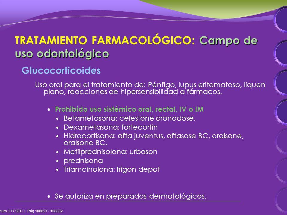 Glucocorticoides Uso oral para el tratamiento de: Pénfigo, lupus eritematoso, liquen plano, reacciones de hipersensibilidad a fármacos.