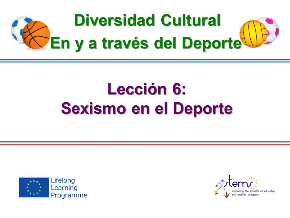 Lección 6: Sexismo en el Deporte Diversidad Cultural En y a través del Deporte