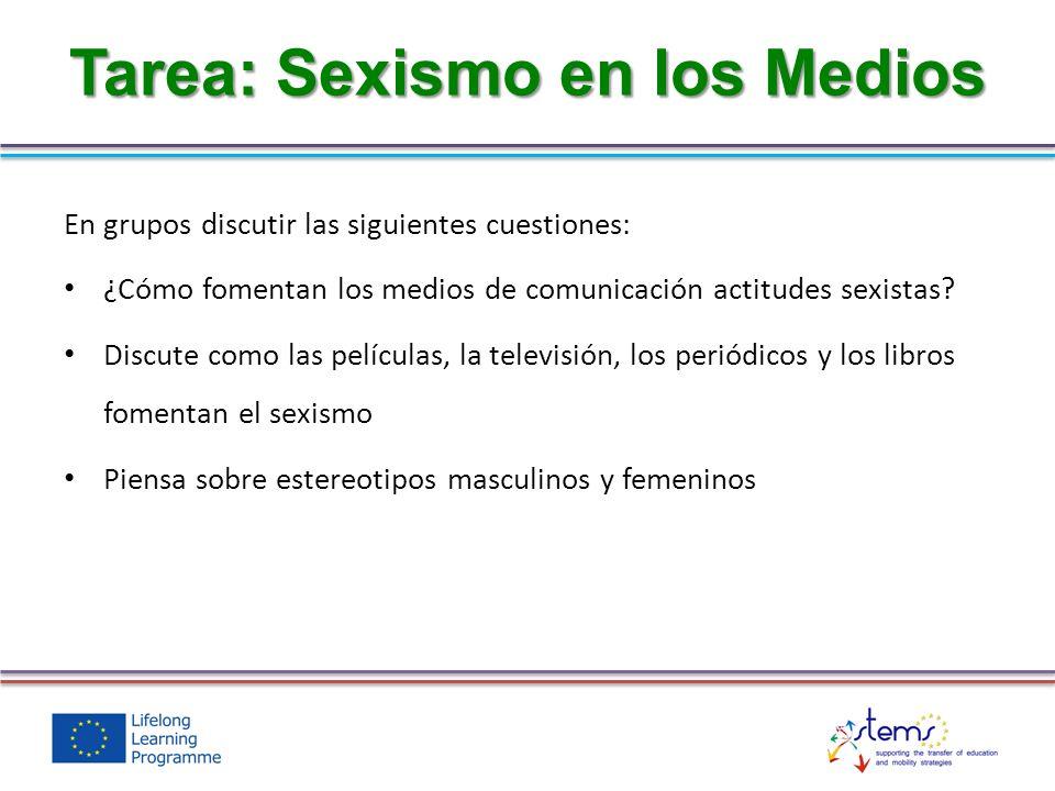 En grupos discutir las siguientes cuestiones: ¿Cómo fomentan los medios de comunicación actitudes sexistas.