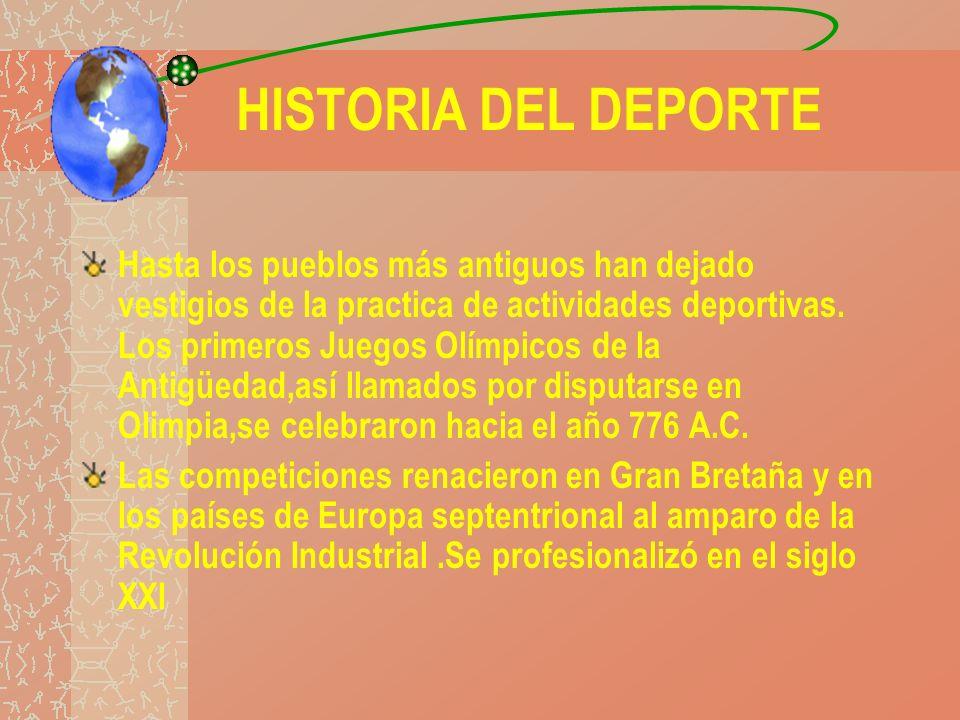 HISTORIA DEL DEPORTE Hasta los pueblos más antiguos han dejado vestigios de la practica de actividades deportivas. Los primeros Juegos Olímpicos de la