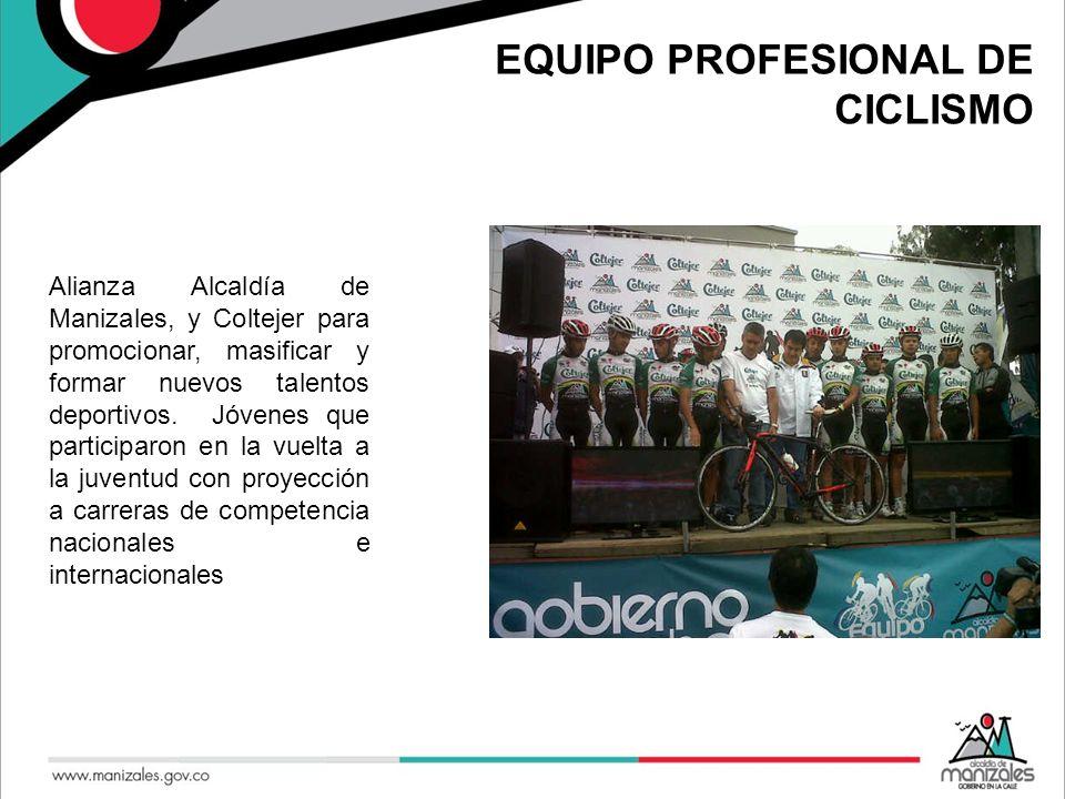 EQUIPO PROFESIONAL DE CICLISMO Alianza Alcaldía de Manizales, y Coltejer para promocionar, masificar y formar nuevos talentos deportivos. Jóvenes que