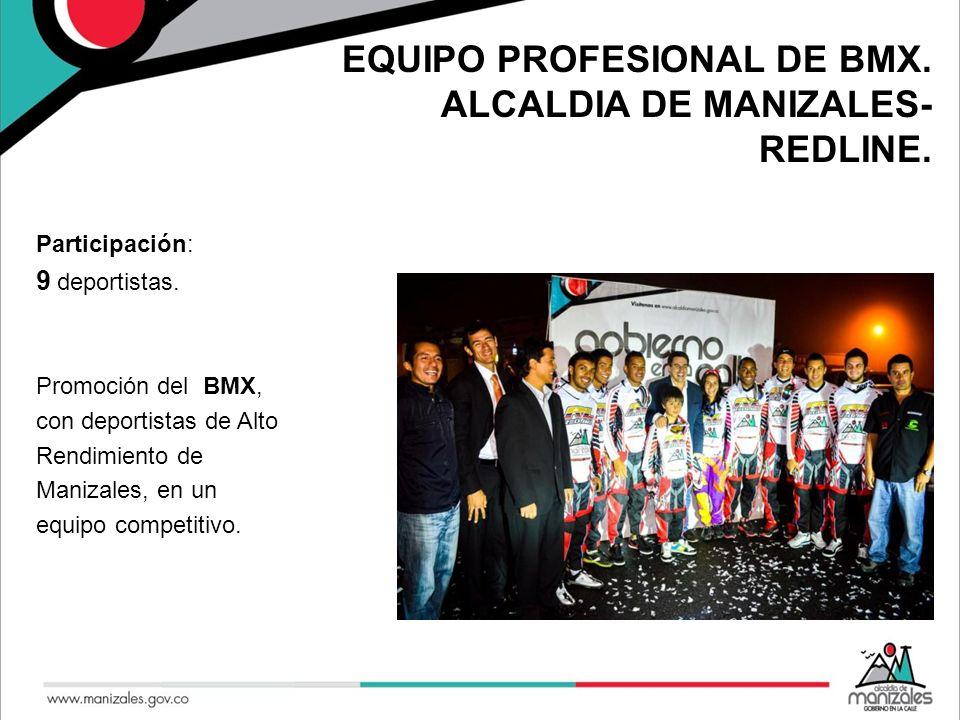 EQUIPO PROFESIONAL DE BMX. ALCALDIA DE MANIZALES- REDLINE. Participación: 9 deportistas. Promoción del BMX, con deportistas de Alto Rendimiento de Man