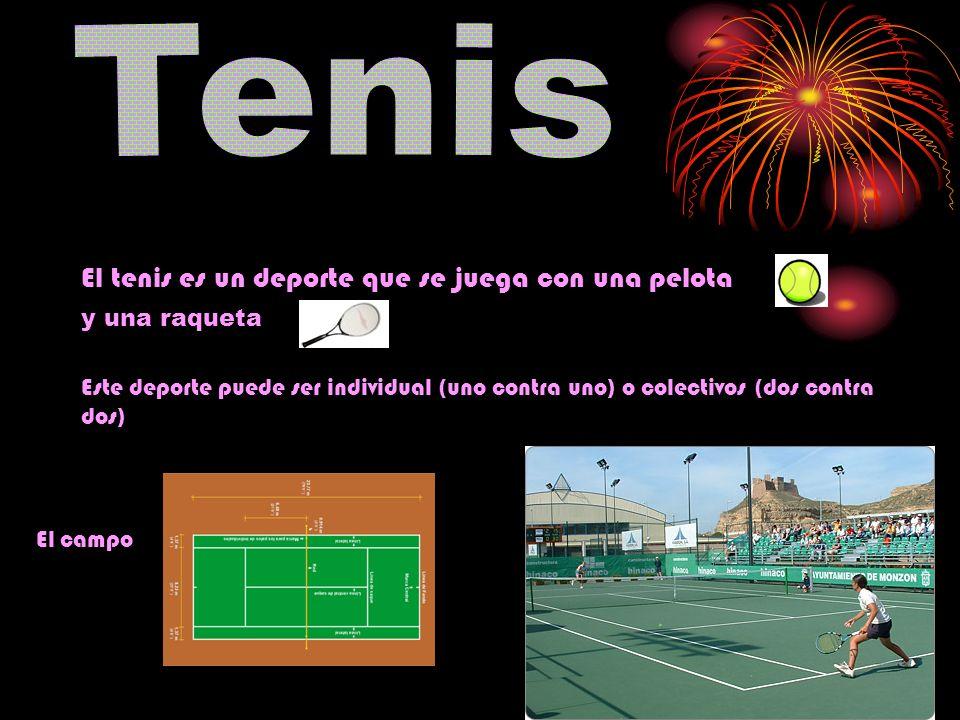 El tenis es un deporte que se juega con una pelota Este deporte puede ser individual (uno contra uno) o colectivos (dos contra dos) El campo y una raq