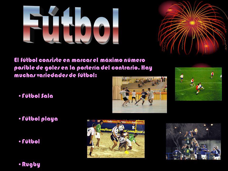 El fútbol consiste en marcar el máximo número posible de goles en la portería del contrario. Hay muchas variedades de fútbol: Fútbol Sala Fútbol playa