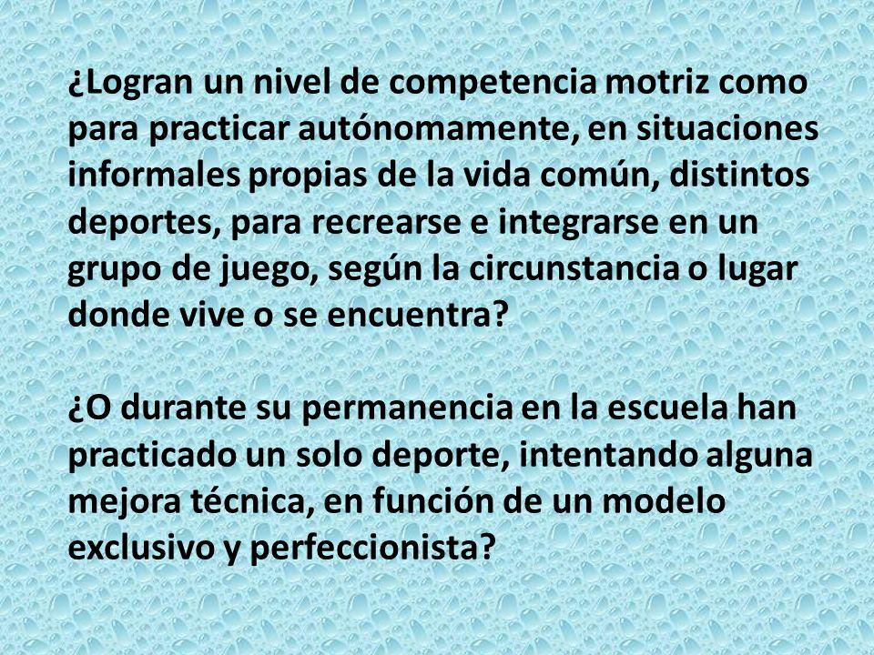 ¿Logran un nivel de competencia motriz como para practicar autónomamente, en situaciones informales propias de la vida común, distintos deportes, para