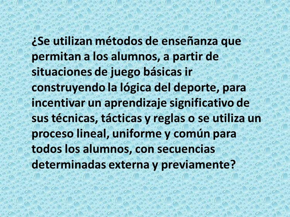 ¿Se utilizan métodos de enseñanza que permitan a los alumnos, a partir de situaciones de juego básicas ir construyendo la lógica del deporte, para inc