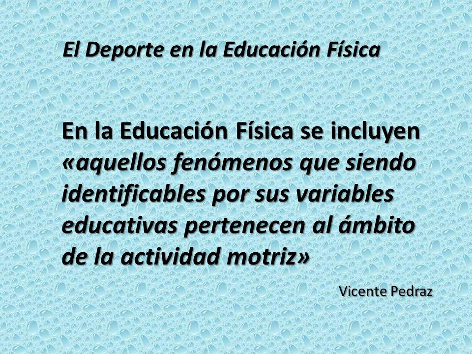 El Deporte en la Educación Física En la Educación Física se incluyen «aquellos fenómenos que siendo identificables por sus variables educativas perten