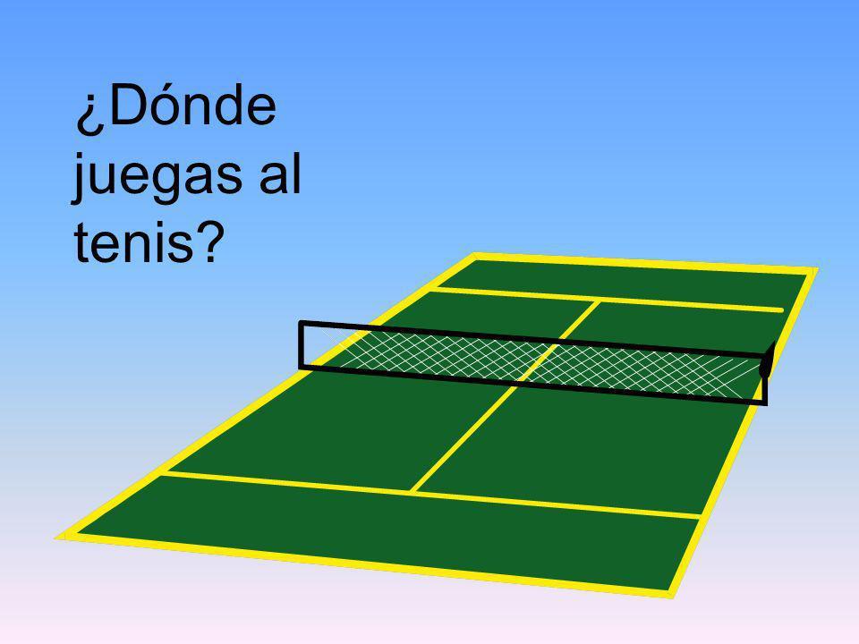 ¿Dónde juegas al tenis?