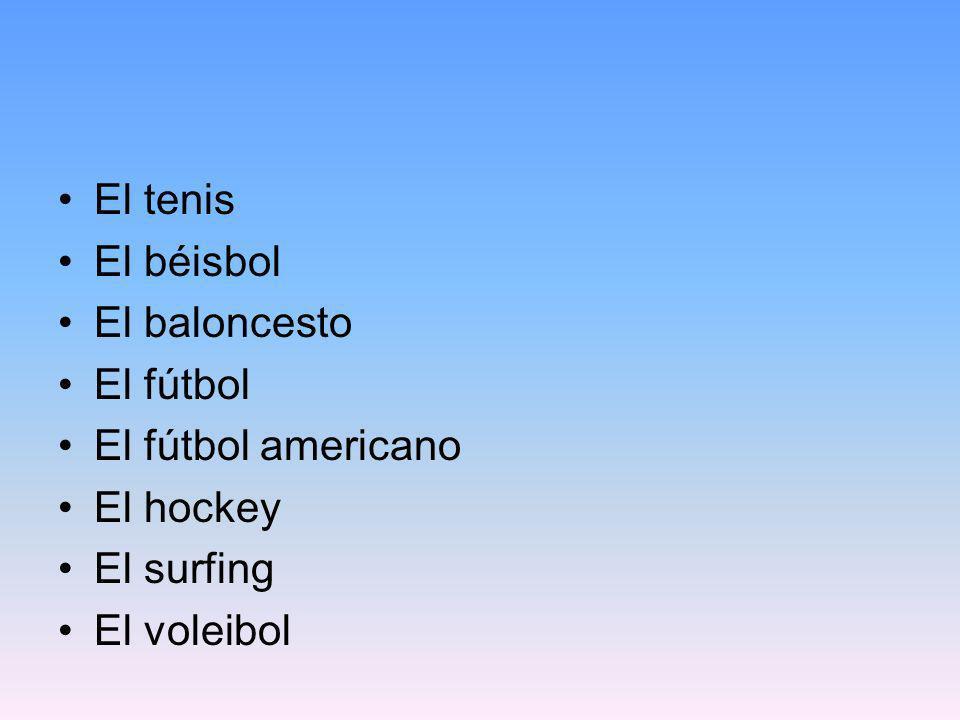 El tenis El béisbol El baloncesto El fútbol El fútbol americano El hockey El surfing El voleibol