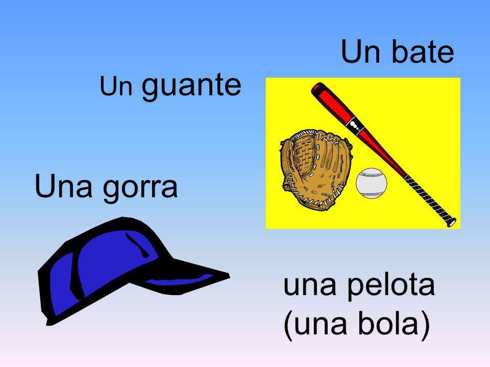 Una gorra Un guante Un bate una pelota (una bola)