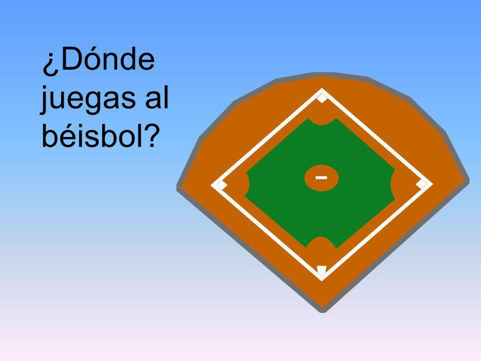 ¿Dónde juegas al béisbol?
