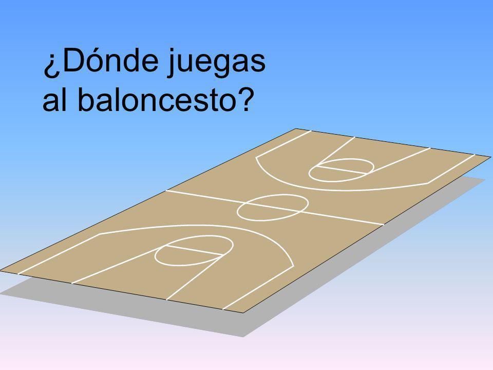 ¿Dónde juegas al baloncesto?