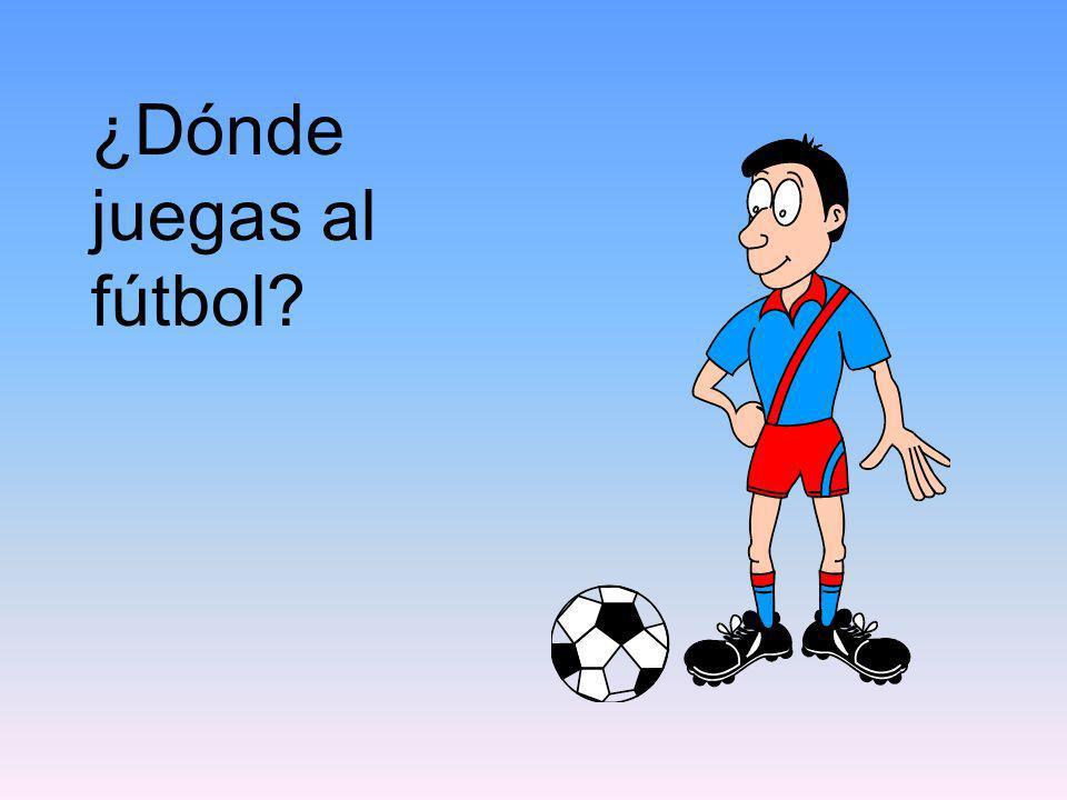 ¿Dónde juegas al fútbol?