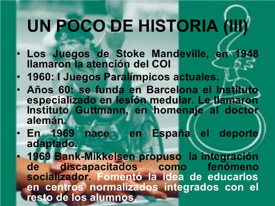 UN POCO DE HISTORIA (III) Los Juegos de Stoke Mandeville, en 1948 llamaron la atención del COI 1960: I Juegos Paralímpicos actuales.