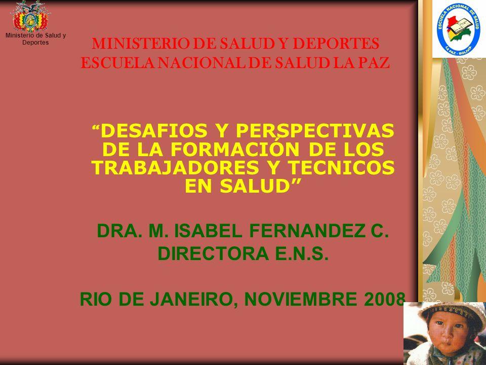 MINISTERIO DE SALUD Y DEPORTES ESCUELA NACIONAL DE SALUD LA PAZ DESAFIOS Y PERSPECTIVAS DE LA FORMACIÓN DE LOS TRABAJADORES Y TECNICOS EN SALUD DRA. M