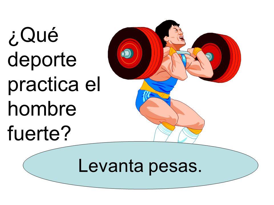 ¿Qué deporte practica el hombre fuerte? Levanta pesas.