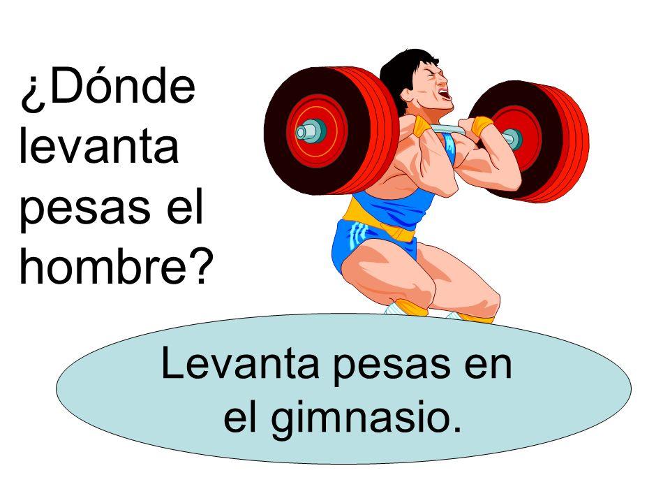 ¿Dónde levanta pesas el hombre? Levanta pesas en el gimnasio.