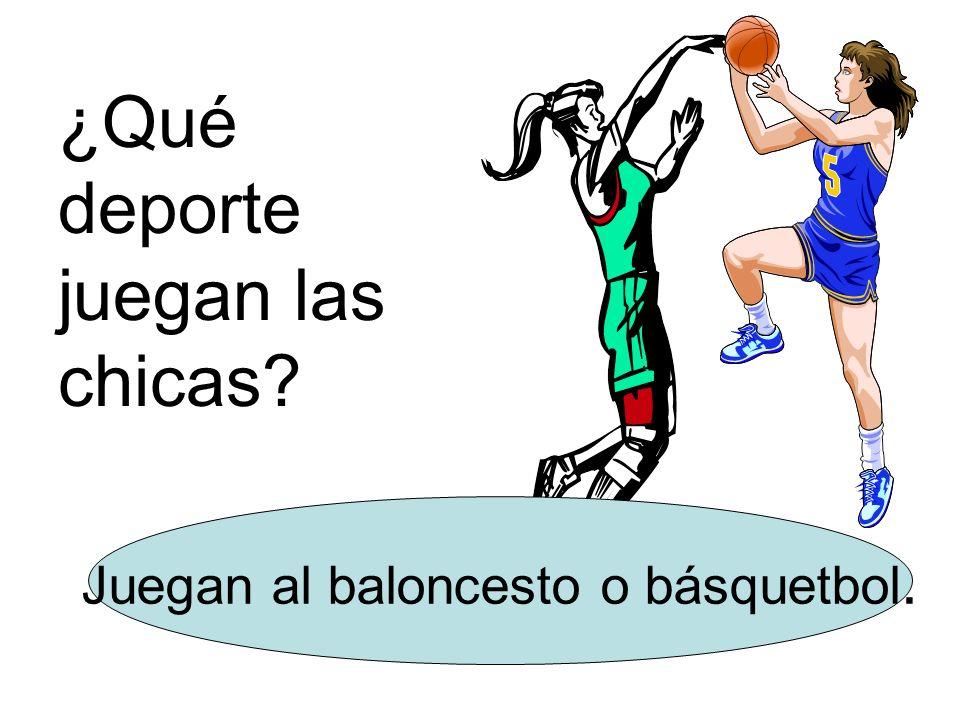 ¿Qué deporte juegan las chicas? Juegan al baloncesto o básquetbol.