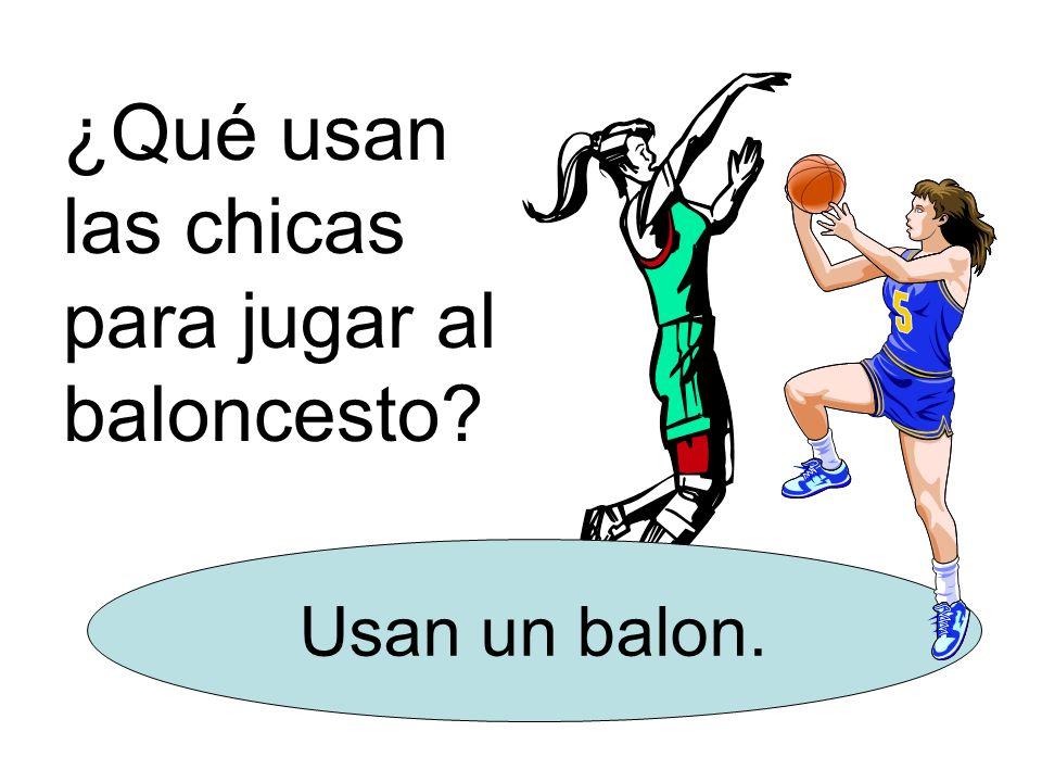 ¿Qué usan las chicas para jugar al baloncesto? Usan un balon.