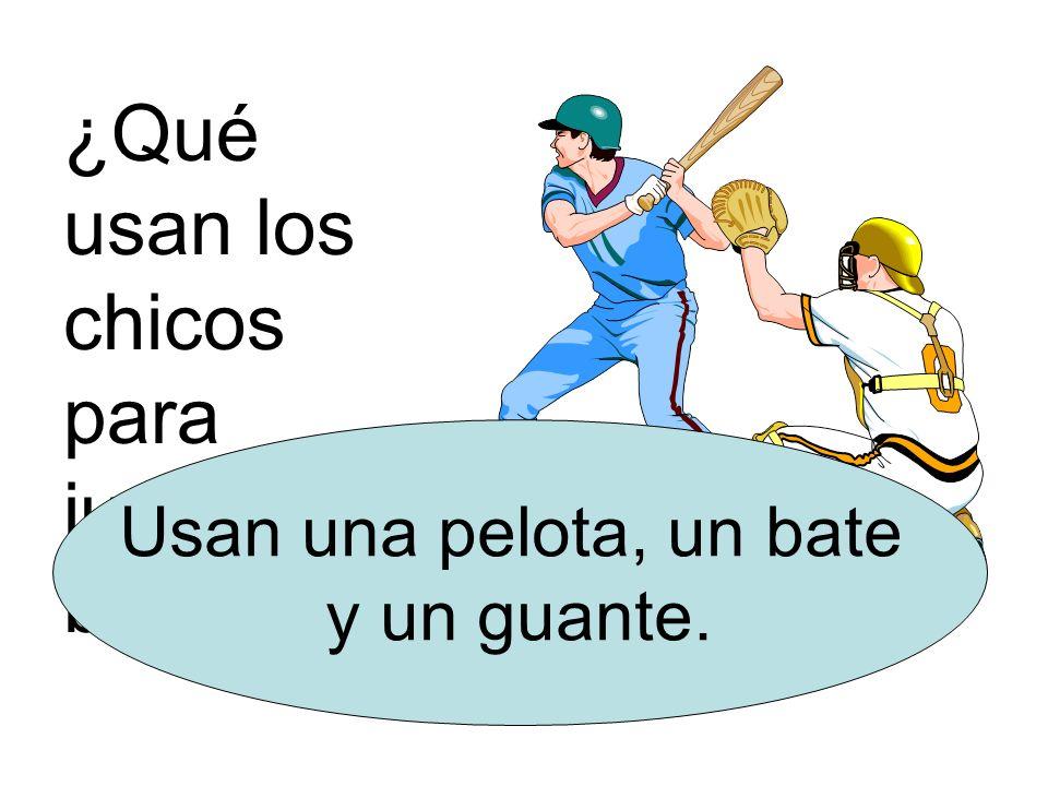 ¿Qué usan los chicos para jugar al béisbol? Usan una pelota, un bate y un guante.