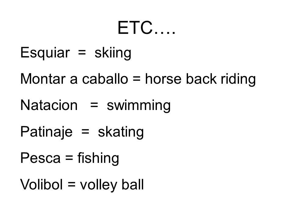 ETC…. Esquiar = skiing Montar a caballo = horse back riding Natacion = swimming Patinaje = skating Pesca = fishing Volibol = volley ball
