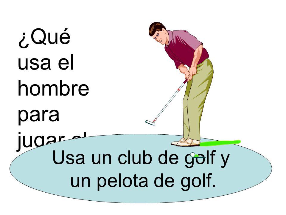 ¿Qué usa el hombre para jugar al golf? Usa un club de golf y un pelota de golf.